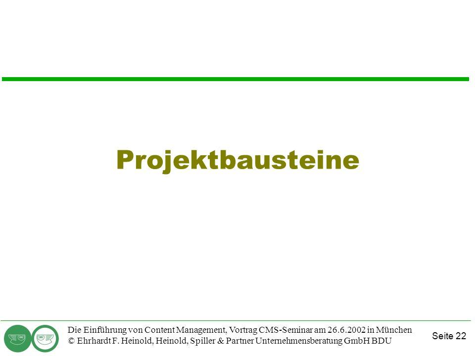 Seite 22 Die Einführung von Content Management, Vortrag CMS-Seminar am 26.6.2002 in München © Ehrhardt F. Heinold, Heinold, Spiller & Partner Unterneh