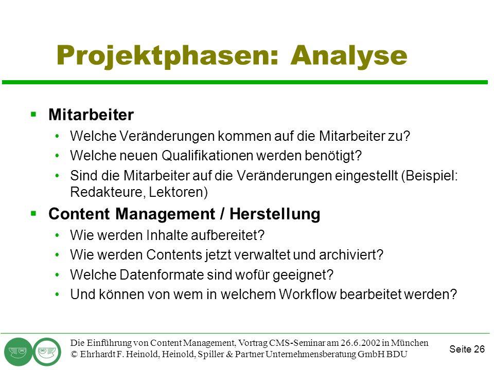 Seite 26 Die Einführung von Content Management, Vortrag CMS-Seminar am 26.6.2002 in München © Ehrhardt F. Heinold, Heinold, Spiller & Partner Unterneh