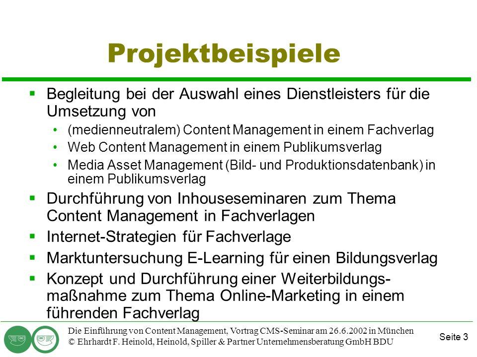 Seite 3 Die Einführung von Content Management, Vortrag CMS-Seminar am 26.6.2002 in München © Ehrhardt F. Heinold, Heinold, Spiller & Partner Unternehm