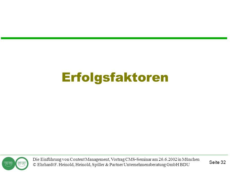Seite 32 Die Einführung von Content Management, Vortrag CMS-Seminar am 26.6.2002 in München © Ehrhardt F. Heinold, Heinold, Spiller & Partner Unterneh
