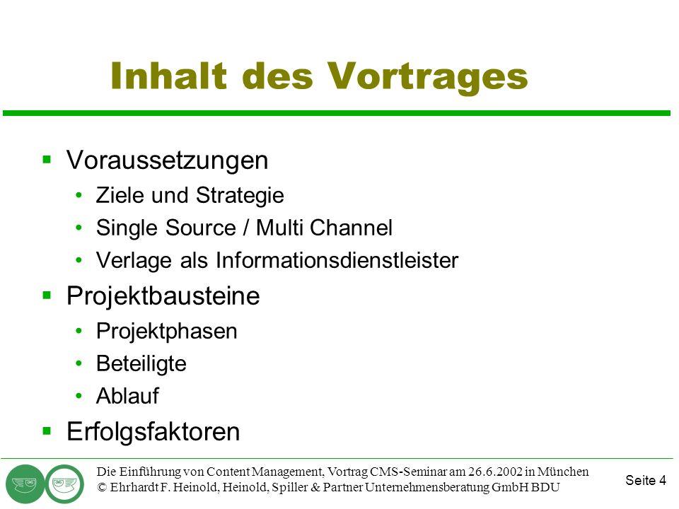 Seite 4 Die Einführung von Content Management, Vortrag CMS-Seminar am 26.6.2002 in München © Ehrhardt F. Heinold, Heinold, Spiller & Partner Unternehm