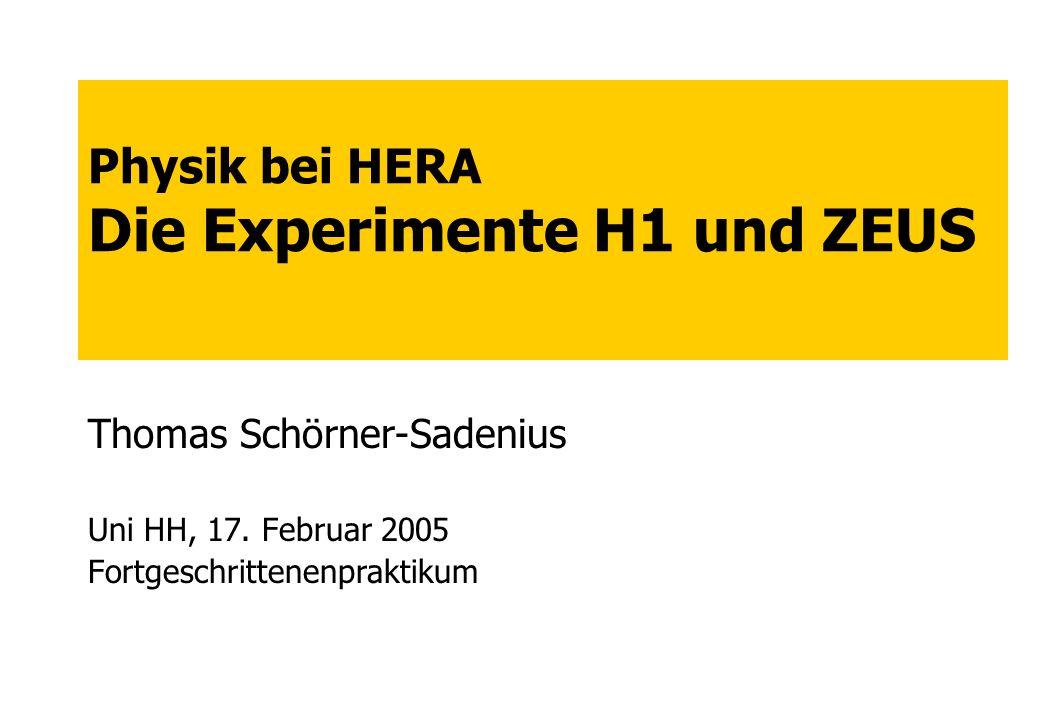 Physik bei HERA Die Experimente H1 und ZEUS Thomas Schörner-Sadenius Uni HH, 17. Februar 2005 Fortgeschrittenenpraktikum