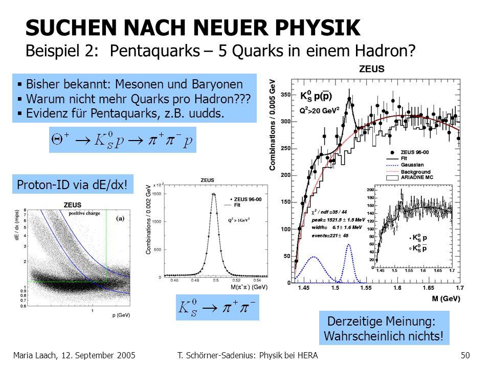 Maria Laach, 12. September 2005T. Schörner-Sadenius: Physik bei HERA50 SUCHEN NACH NEUER PHYSIK Beispiel 2: Pentaquarks – 5 Quarks in einem Hadron? Bi