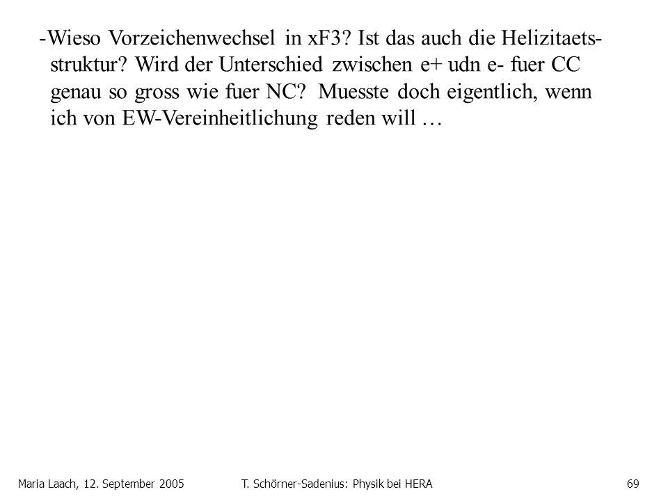 Maria Laach, 12. September 2005T. Schörner-Sadenius: Physik bei HERA69 -Wieso Vorzeichenwechsel in xF3? Ist das auch die Helizitaets- struktur? Wird d