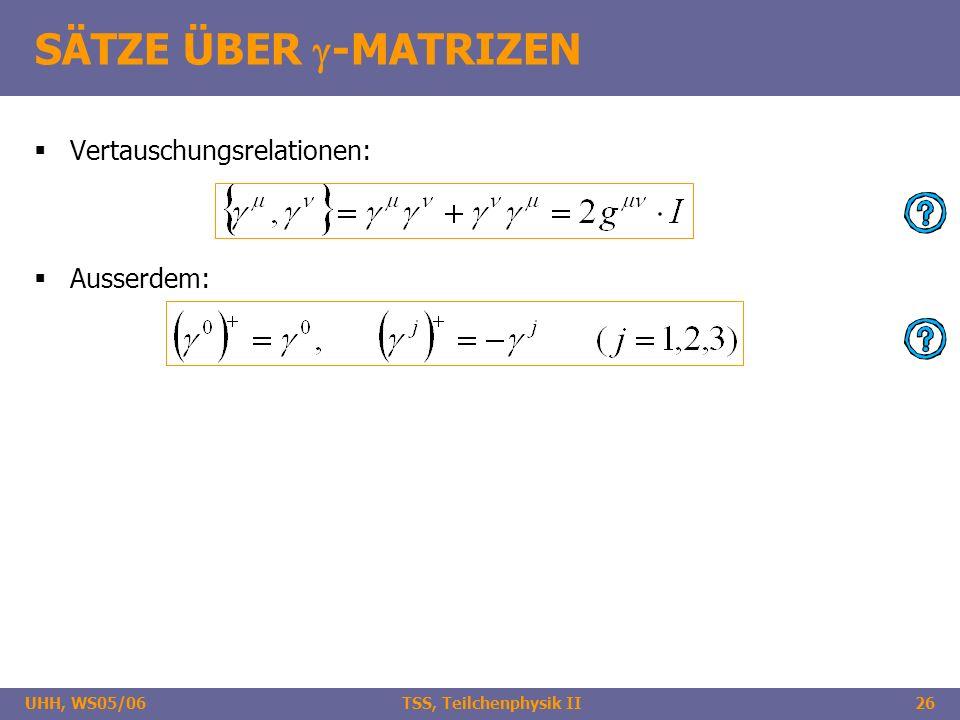 UHH, WS05/06 TSS, Teilchenphysik II26 SÄTZE ÜBER -MATRIZEN Vertauschungsrelationen: Ausserdem: