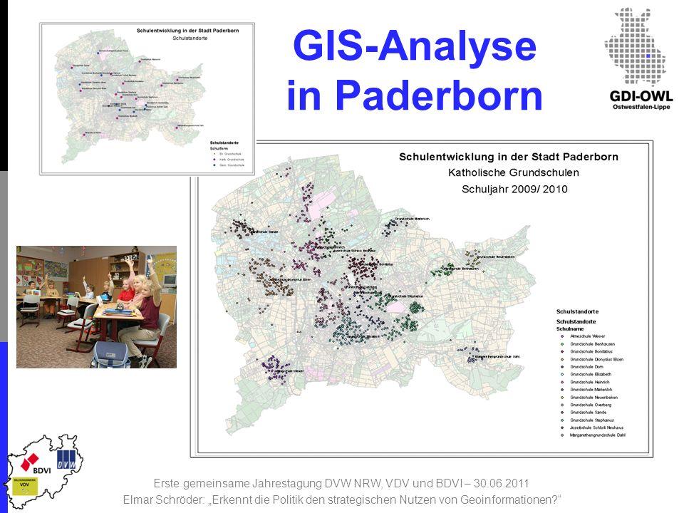 GIS-Analyse in Paderborn Erste gemeinsame Jahrestagung DVW NRW, VDV und BDVI – 30.06.2011 Elmar Schröder: Erkennt die Politik den strategischen Nutzen von Geoinformationen?
