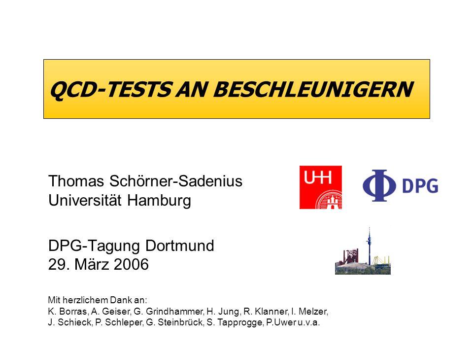 QCD-TESTS AN BESCHLEUNIGERN Thomas Schörner-Sadenius Universität Hamburg DPG-Tagung Dortmund 29. März 2006 Mit herzlichem Dank an: K. Borras, A. Geise