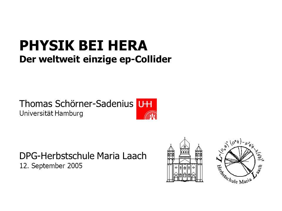 Maria Laach, 12. September 2005 PHYSIK BEI HERA Der weltweit einzige ep-Collider Thomas Schörner-Sadenius Universität Hamburg DPG-Herbstschule Maria L