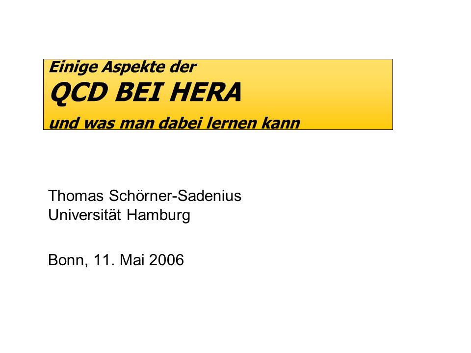 Einige Aspekte der QCD BEI HERA und was man dabei lernen kann Thomas Schörner-Sadenius Universität Hamburg Bonn, 11. Mai 2006