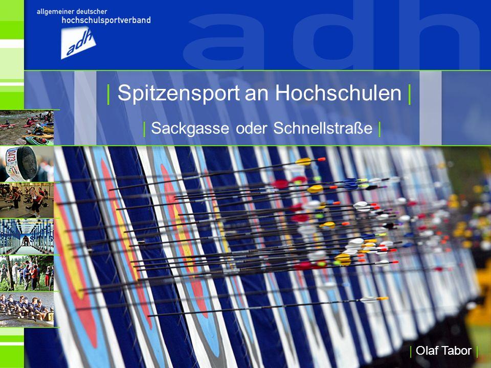 | Sackgasse oder Schnellstraße | | Spitzensport an Hochschulen | | Olaf Tabor |