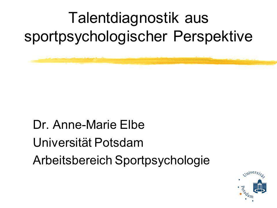 Talentdiagnostik aus sportpsychologischer Perspektive Dr. Anne-Marie Elbe Universität Potsdam Arbeitsbereich Sportpsychologie