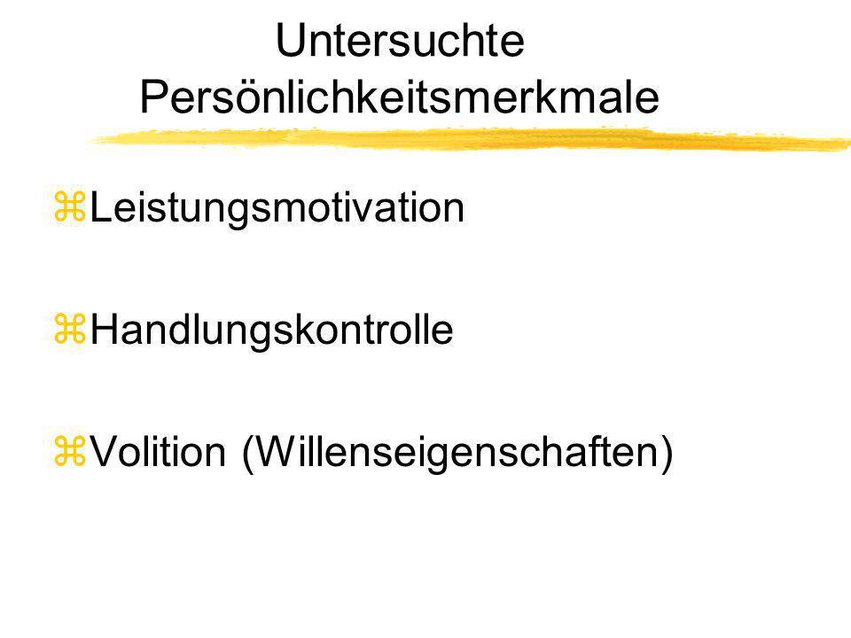 Untersuchte Persönlichkeitsmerkmale zLeistungsmotivation zHandlungskontrolle zVolition (Willenseigenschaften)