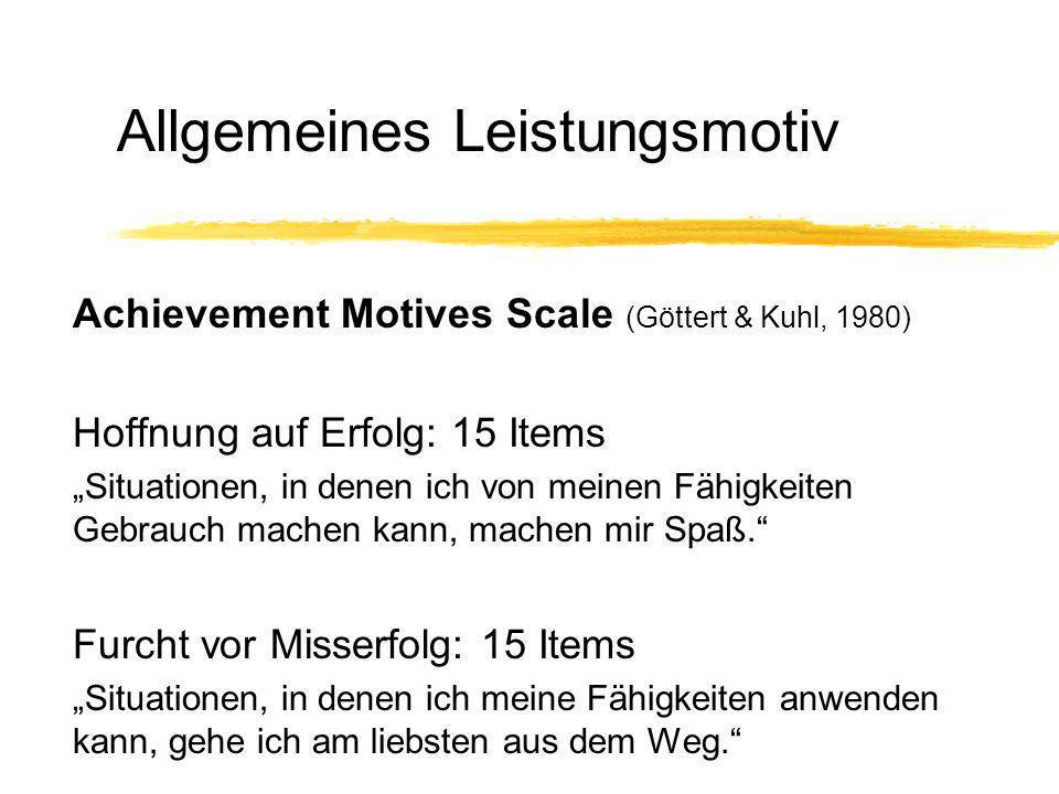 Allgemeines Leistungsmotiv Achievement Motives Scale (Göttert & Kuhl, 1980) Hoffnung auf Erfolg: 15 Items Situationen, in denen ich von meinen Fähigke