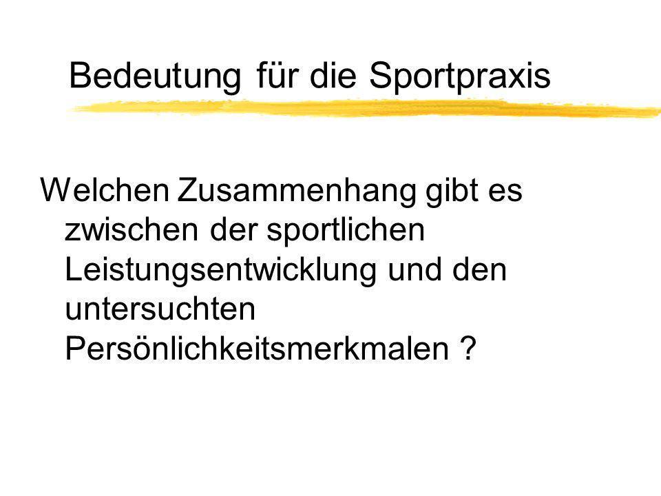 Bedeutung für die Sportpraxis Welchen Zusammenhang gibt es zwischen der sportlichen Leistungsentwicklung und den untersuchten Persönlichkeitsmerkmalen