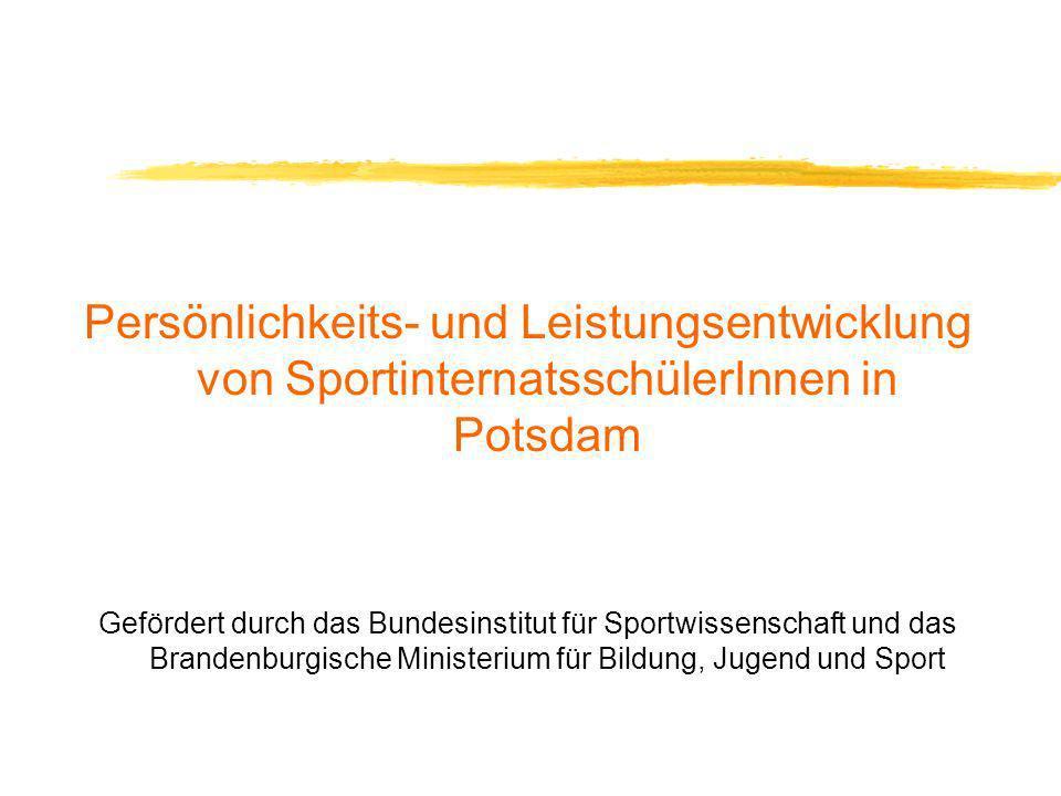 Persönlichkeits- und Leistungsentwicklung von SportinternatsschülerInnen in Potsdam Gefördert durch das Bundesinstitut für Sportwissenschaft und das B