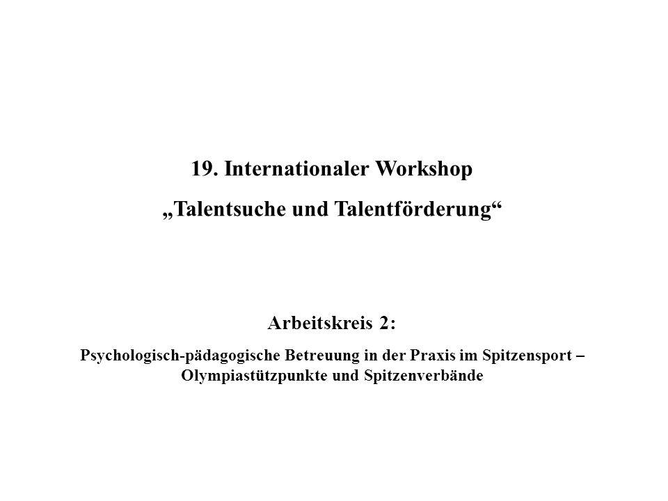 19. Internationaler Workshop Talentsuche und Talentförderung Arbeitskreis 2: Psychologisch-pädagogische Betreuung in der Praxis im Spitzensport – Olym