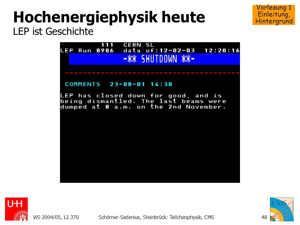 Vorlesung 1 Einleitung, Hintergrund WS 2004/05, 12.370Schörner-Sadenius, Steinbrück: Teilchenphysik, CMS48 Hochenergiephysik heute LEP ist Geschichte