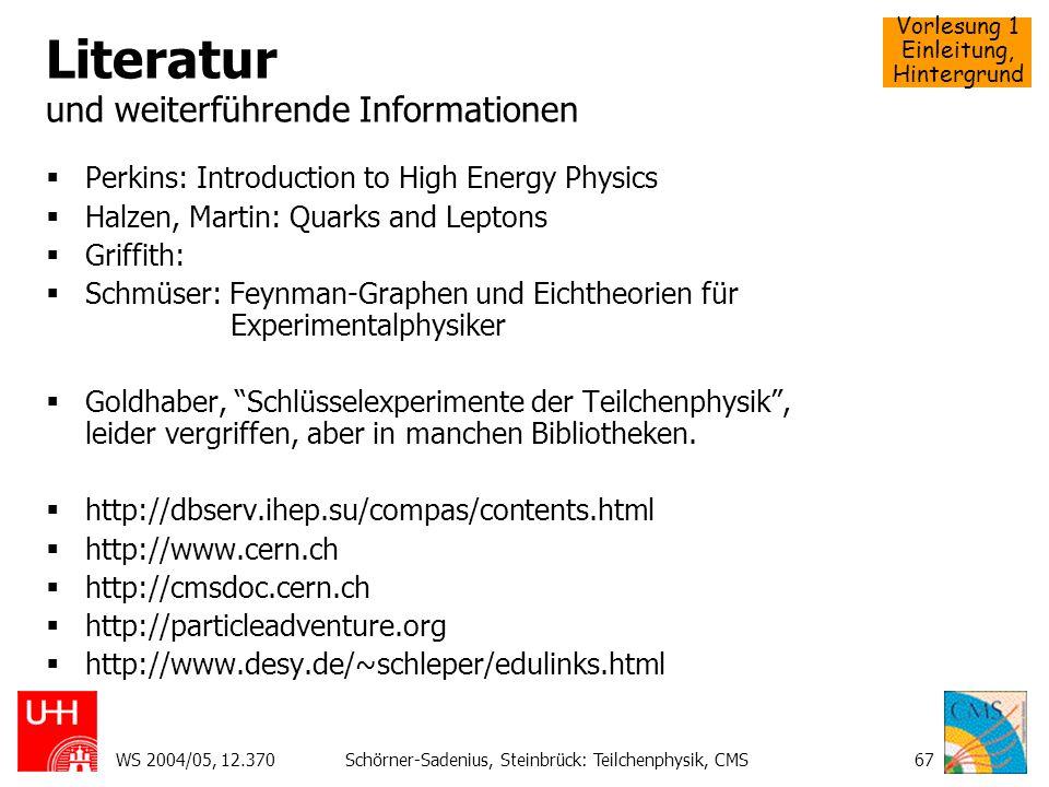 Vorlesung 1 Einleitung, Hintergrund WS 2004/05, 12.370Schörner-Sadenius, Steinbrück: Teilchenphysik, CMS67 Literatur und weiterführende Informationen