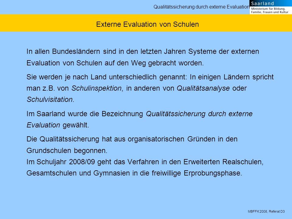 MBFFK 2008, Referat D3 Qualitätssicherung durch externe Evaluation In allen Bundesländern sind in den letzten Jahren Systeme der externen Evaluation v