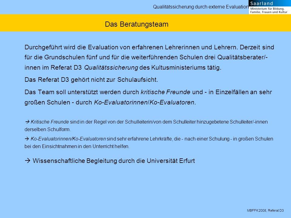 MBFFK 2008, Referat D3 Qualitätssicherung durch externe Evaluation Durchgeführt wird die Evaluation von erfahrenen Lehrerinnen und Lehrern. Derzeit si