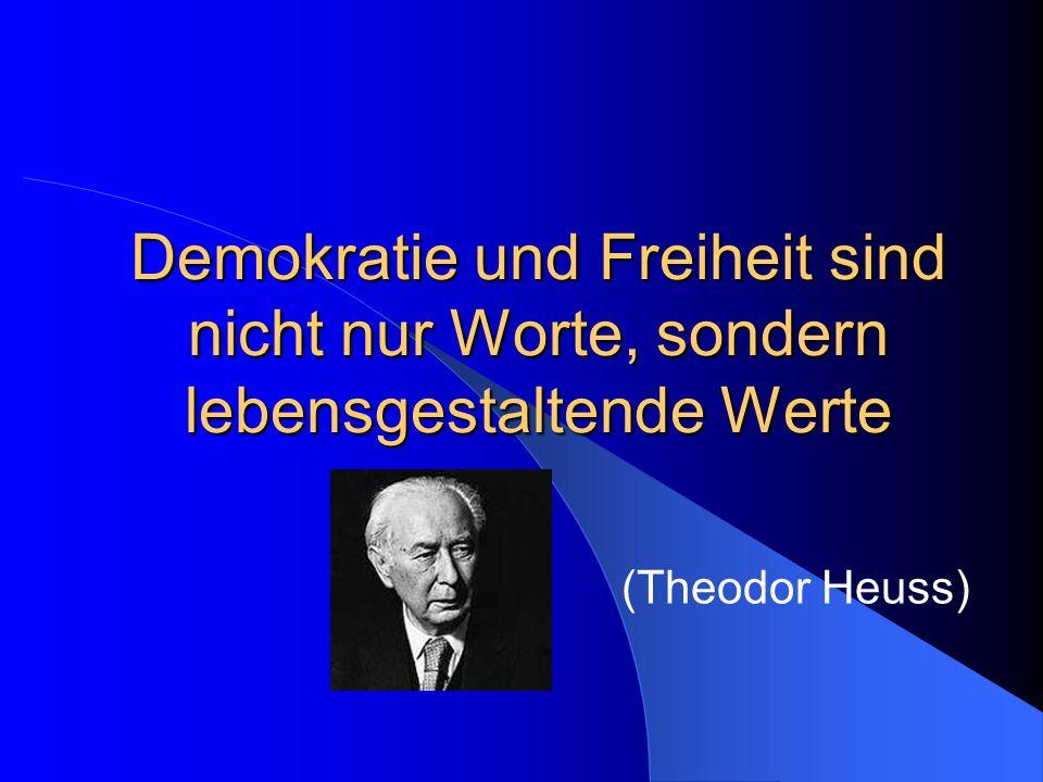 Demokratie und Freiheit sind nicht nur Worte, sondern lebensgestaltende Werte (Theodor Heuss)