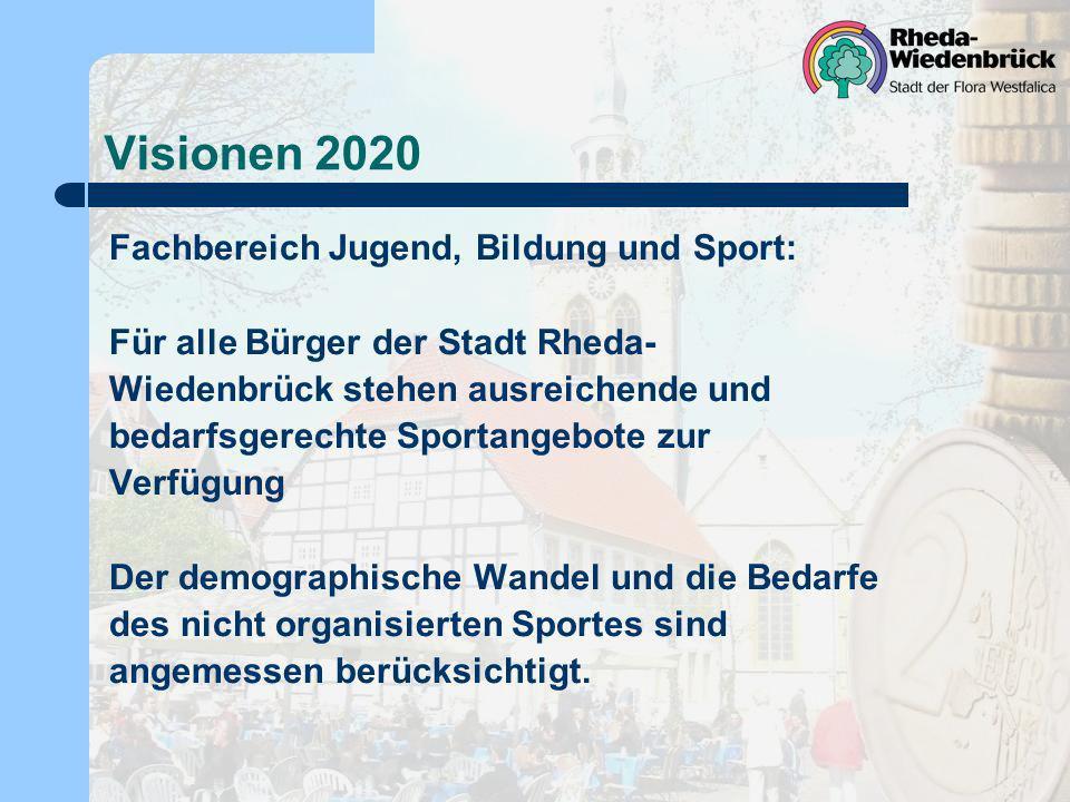 Visionen 2020 Fachbereich Jugend, Bildung und Sport: Für alle Bürger der Stadt Rheda- Wiedenbrück stehen ausreichende und bedarfsgerechte Sportangebot