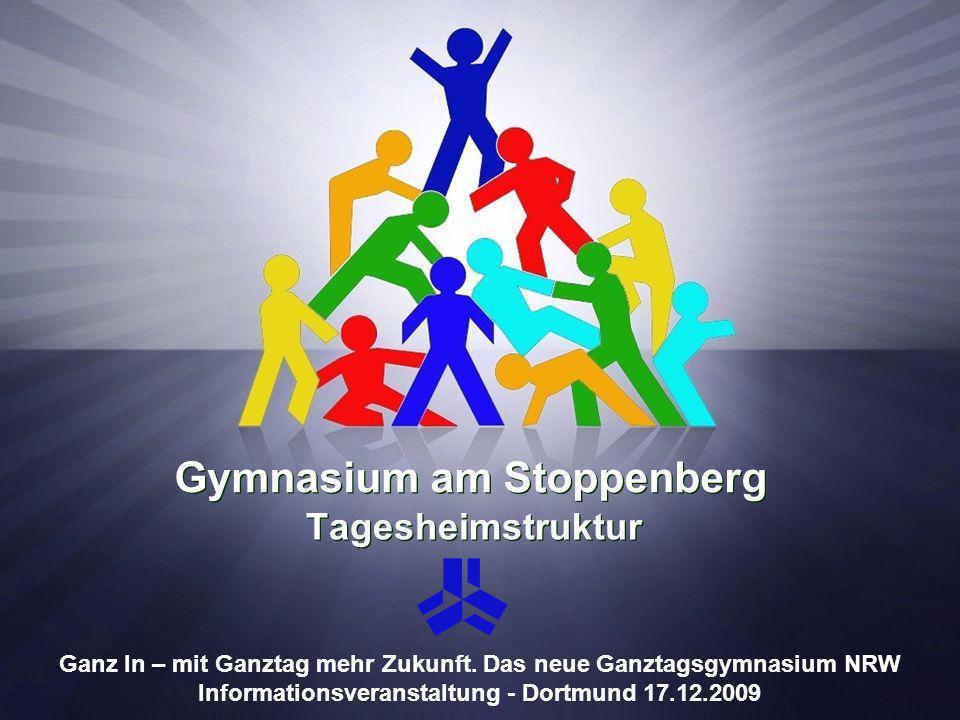 Gymnasium am Stoppenberg Tagesheimstruktur Ganz In – mit Ganztag mehr Zukunft. Das neue Ganztagsgymnasium NRW Informationsveranstaltung - Dortmund 17.