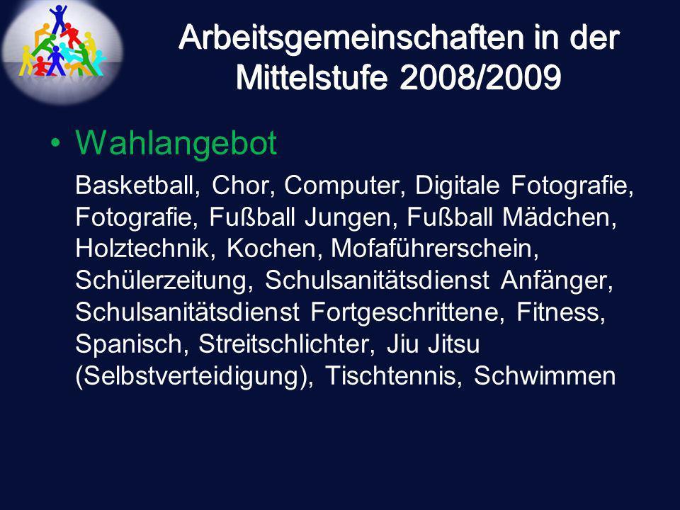 Arbeitsgemeinschaften in der Mittelstufe 2008/2009 Wahlangebot Basketball, Chor, Computer, Digitale Fotografie, Fotografie, Fußball Jungen, Fußball Mä
