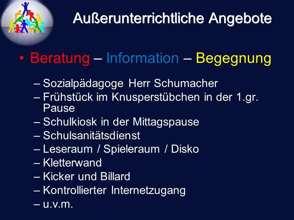 Außerunterrichtliche Angebote Beratung – Information – Begegnung –Sozialpädagoge Herr Schumacher –Frühstück im Knusperstübchen in der 1.gr. Pause –Sch