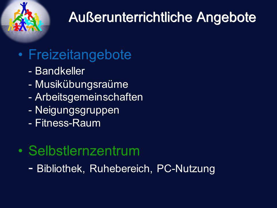 Außerunterrichtliche Angebote Freizeitangebote - Bandkeller - Musikübungsraüme - Arbeitsgemeinschaften - Neigungsgruppen - Fitness-Raum Selbstlernzent