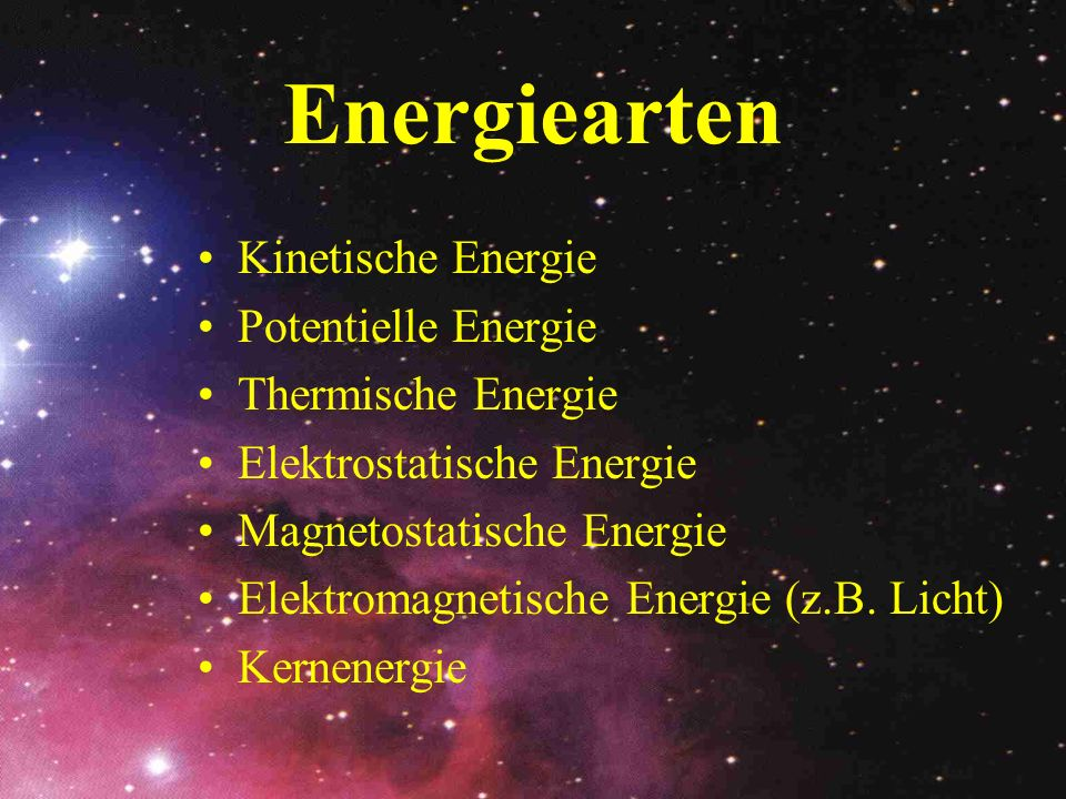 Energiearten Kinetische Energie Potentielle Energie Thermische Energie Elektrostatische Energie Magnetostatische Energie Elektromagnetische Energie (z