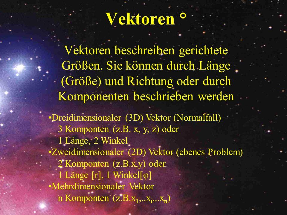 Vektoren ° Vektoren beschreiben gerichtete Größen. Sie können durch Länge (Größe) und Richtung oder durch Komponenten beschrieben werden Dreidimension
