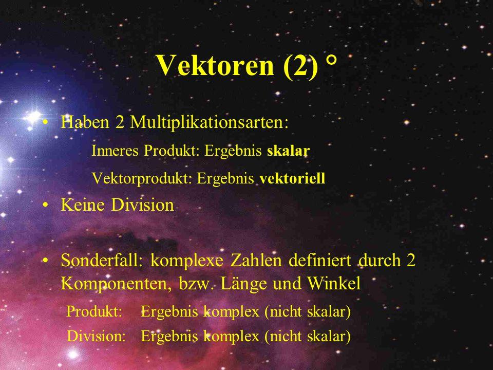 Vektoren (2) ° Haben 2 Multiplikationsarten: Inneres Produkt: Ergebnis skalar Vektorprodukt: Ergebnis vektoriell Keine Division Sonderfall: komplexe Z