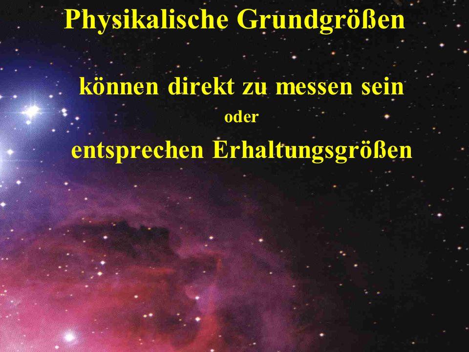 Physikalische Grundgrößen können direkt zu messen sein oder entsprechen Erhaltungsgrößen