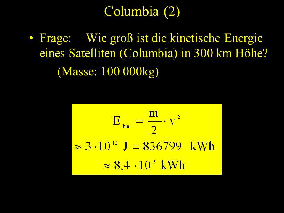Columbia (2) Frage: Wie groß ist die kinetische Energie eines Satelliten (Columbia) in 300 km Höhe? (Masse: 100 000kg)
