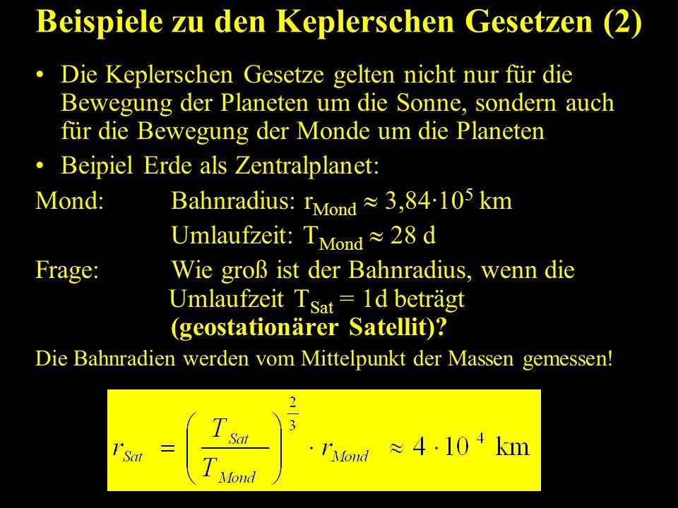 Beispiele zu den Keplerschen Gesetzen (2a) (genauere Berechnung: siderale Umlaufzeiten und Berücksichtigung des Schwerpunkts zwischen Erde und Mond) Beipiel geostationärer Satellit : Mond: Bahnradius: r M-E 3,84402·10 5 km siderale Umlaufzeit: T Mond 27,32 d Abstand vom Schwerpunkt: Frage: Wie gross ist der Bahnradius, wenn die siderale Umlaufzeit beträgt.
