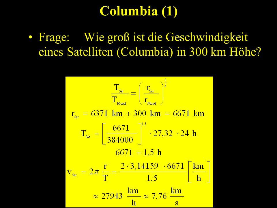Columbia (2) Frage: Wie groß ist die kinetische Energie eines Satelliten (Columbia) in 300 km Höhe.