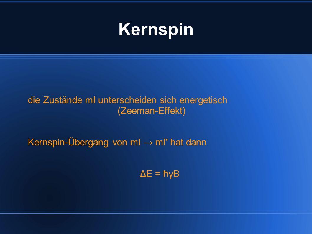 Beispiel Wasserstoff 1 H : Kernspin I = + ½ zwei Orientierungen mI 1 = + ½ mI 2 = - ½ ΔE 2.6 * 10 -8 eV Kernspinresonanz