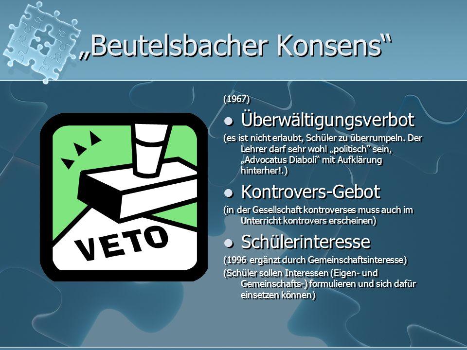 Beutelsbacher Konsens (1967) Überwältigungsverbot (es ist nicht erlaubt, Schüler zu überrumpeln.