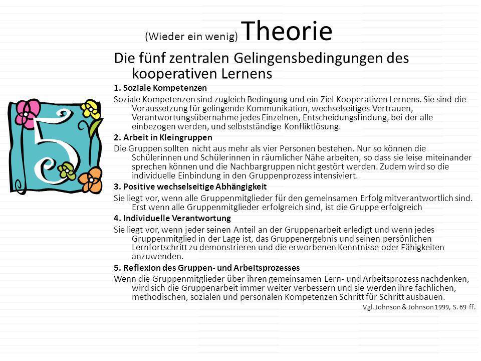 (Wieder ein wenig) Theorie Die fünf zentralen Gelingensbedingungen des kooperativen Lernens 1. Soziale Kompetenzen Soziale Kompetenzen sind zugleich B