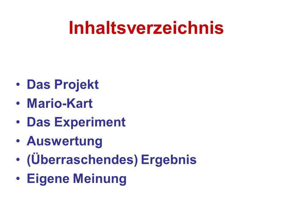 Inhaltsverzeichnis Das Projekt Mario-Kart Das Experiment Auswertung (Überraschendes) Ergebnis Eigene Meinung