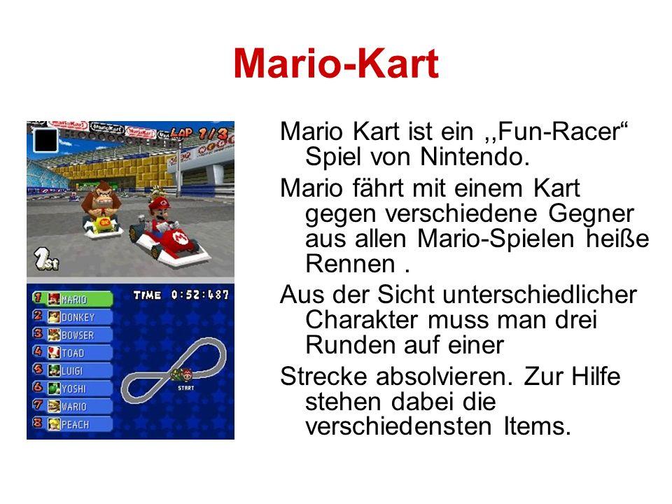 Mario-Kart Mario Kart ist ein,,Fun-Racer Spiel von Nintendo. Mario fährt mit einem Kart gegen verschiedene Gegner aus allen Mario-Spielen heiße Rennen