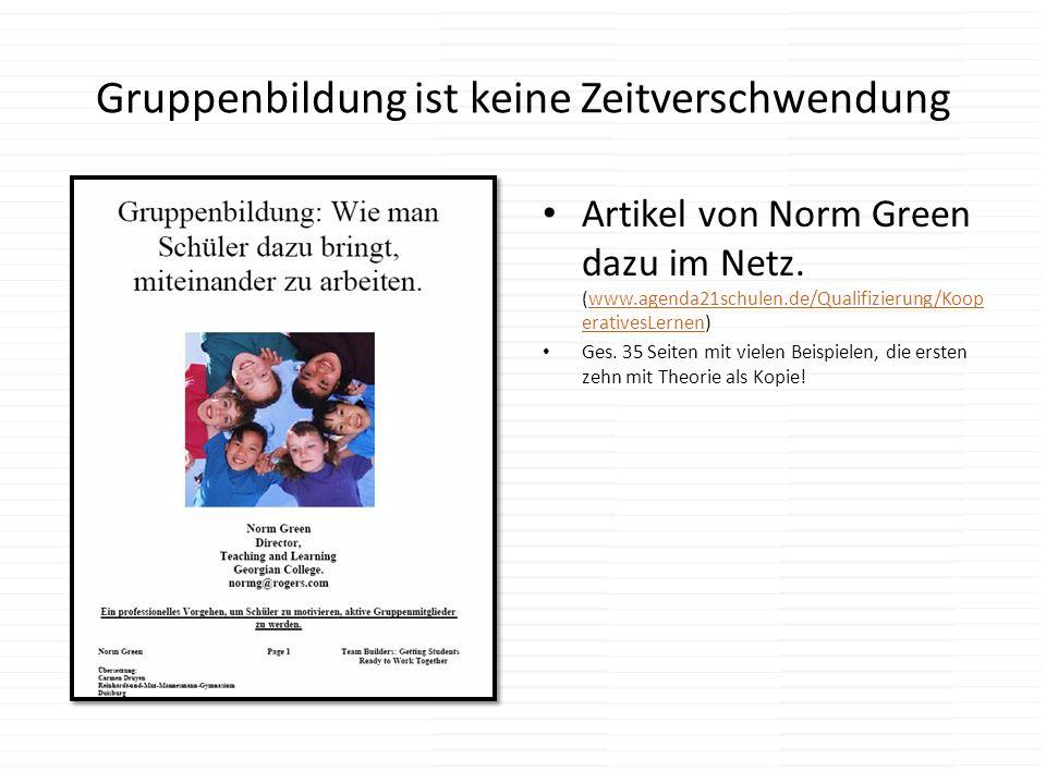 Gruppenbildung ist keine Zeitverschwendung Artikel von Norm Green dazu im Netz. (www.agenda21schulen.de/Qualifizierung/Koop erativesLernen)www.agenda2