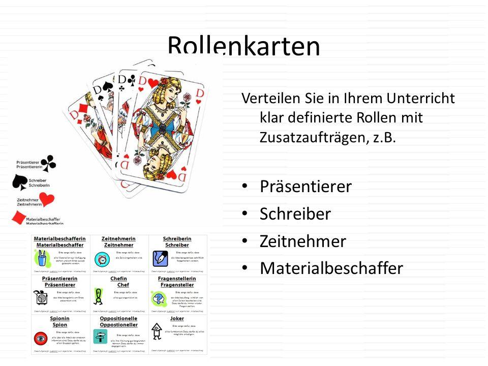 Rollenkarten Verteilen Sie in Ihrem Unterricht klar definierte Rollen mit Zusatzaufträgen, z.B. Präsentierer Schreiber Zeitnehmer Materialbeschaffer