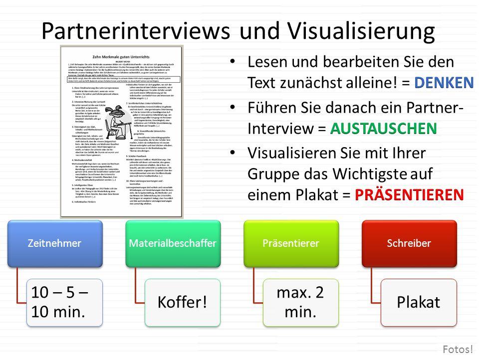 Partnerinterviews und Visualisierung Zeitnehmer 10 – 5 – 10 min. Materialbeschaffer Koffer! Präsentierer max. 2 min. Schreiber Plakat Fotos!