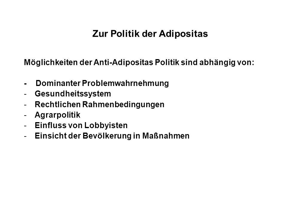 Zur Politik der Adipositas Möglichkeiten der Anti-Adipositas Politik sind abhängig von: - Dominanter Problemwahrnehmung -Gesundheitssystem -Rechtliche