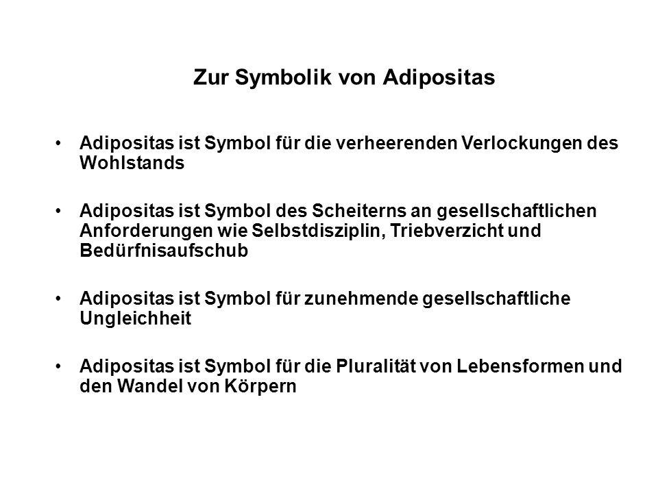 Zur Symbolik von Adipositas Adipositas ist Symbol für die verheerenden Verlockungen des Wohlstands Adipositas ist Symbol des Scheiterns an gesellschaf