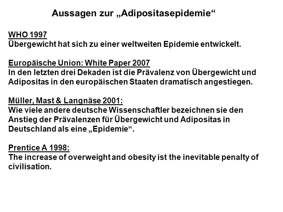 Aussagen zur Adipositasepidemie WHO 1997 Übergewicht hat sich zu einer weltweiten Epidemie entwickelt. Europäische Union: White Paper 2007 In den letz