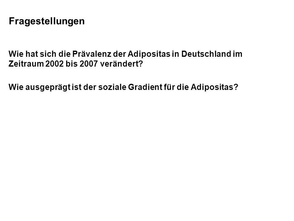 Fragestellungen Wie hat sich die Prävalenz der Adipositas in Deutschland im Zeitraum 2002 bis 2007 verändert? Wie ausgeprägt ist der soziale Gradient