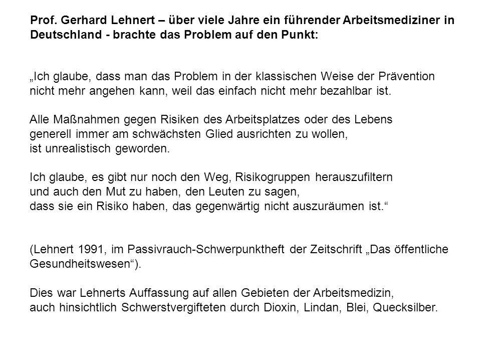 Prof. Gerhard Lehnert – über viele Jahre ein führender Arbeitsmediziner in Deutschland - brachte das Problem auf den Punkt: Ich glaube, dass man das P
